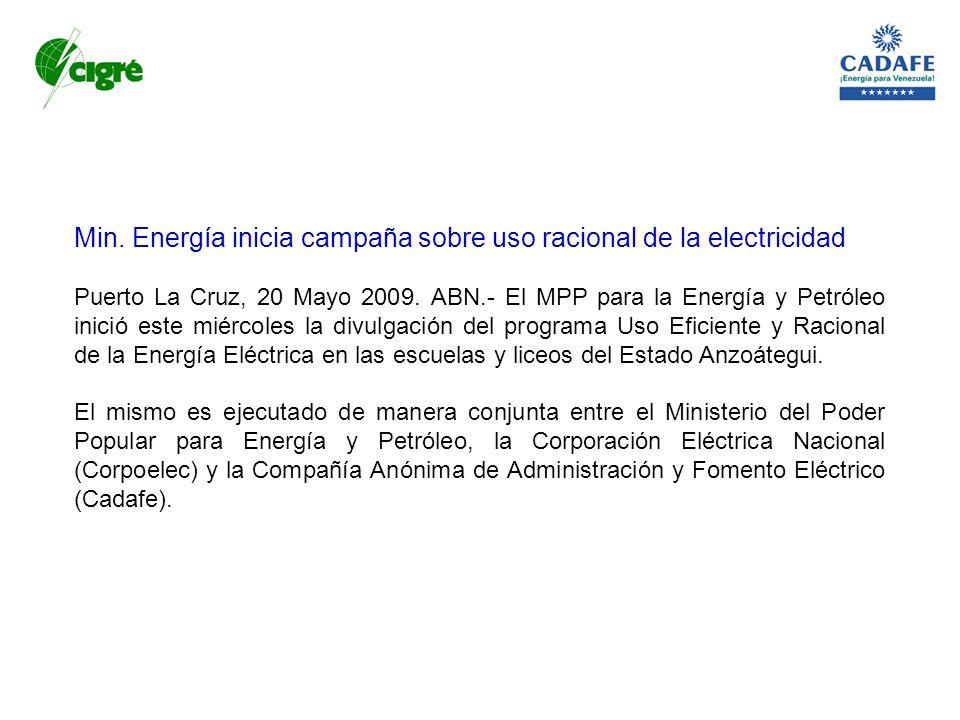 Min. Energía inicia campaña sobre uso racional de la electricidad Puerto La Cruz, 20 Mayo 2009. ABN.- El MPP para la Energía y Petróleo inició este mi