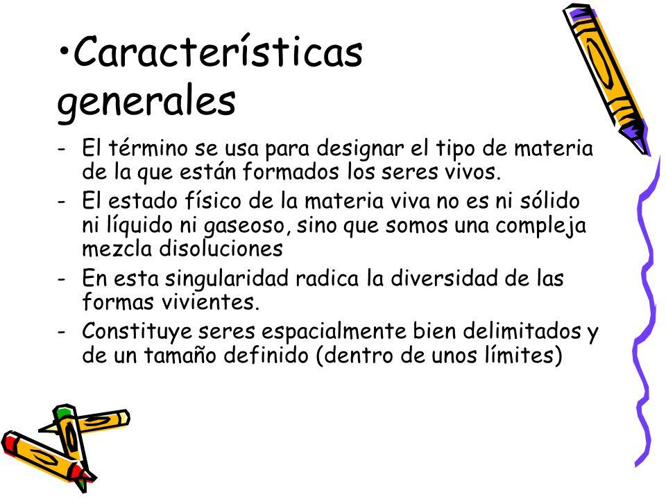 Características generales -El término se usa para designar el tipo de materia de la que están formados los seres vivos. -El estado físico de la materi