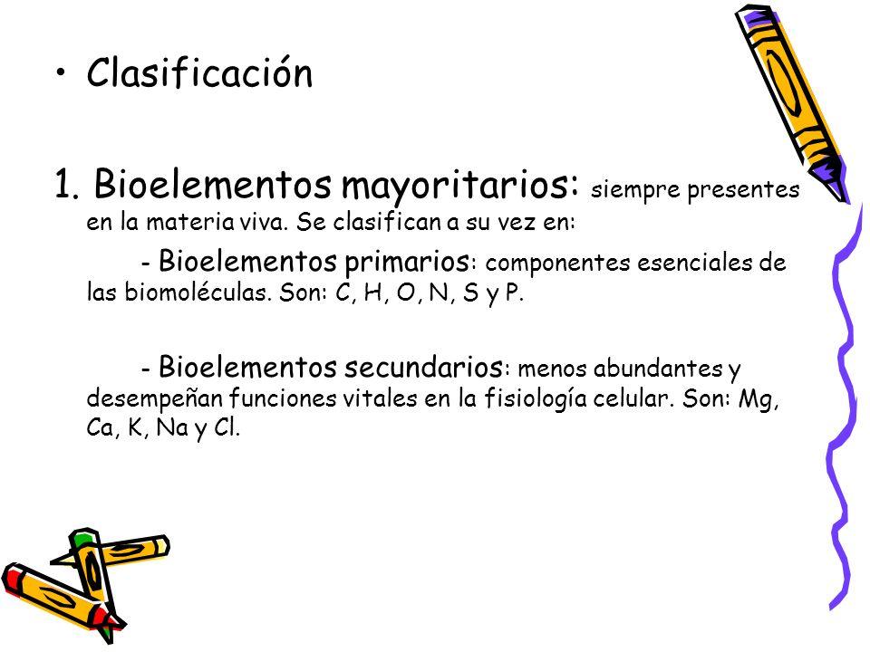 Clasificación 1. Bioelementos mayoritarios: siempre presentes en la materia viva. Se clasifican a su vez en: - Bioelementos primarios : componentes es