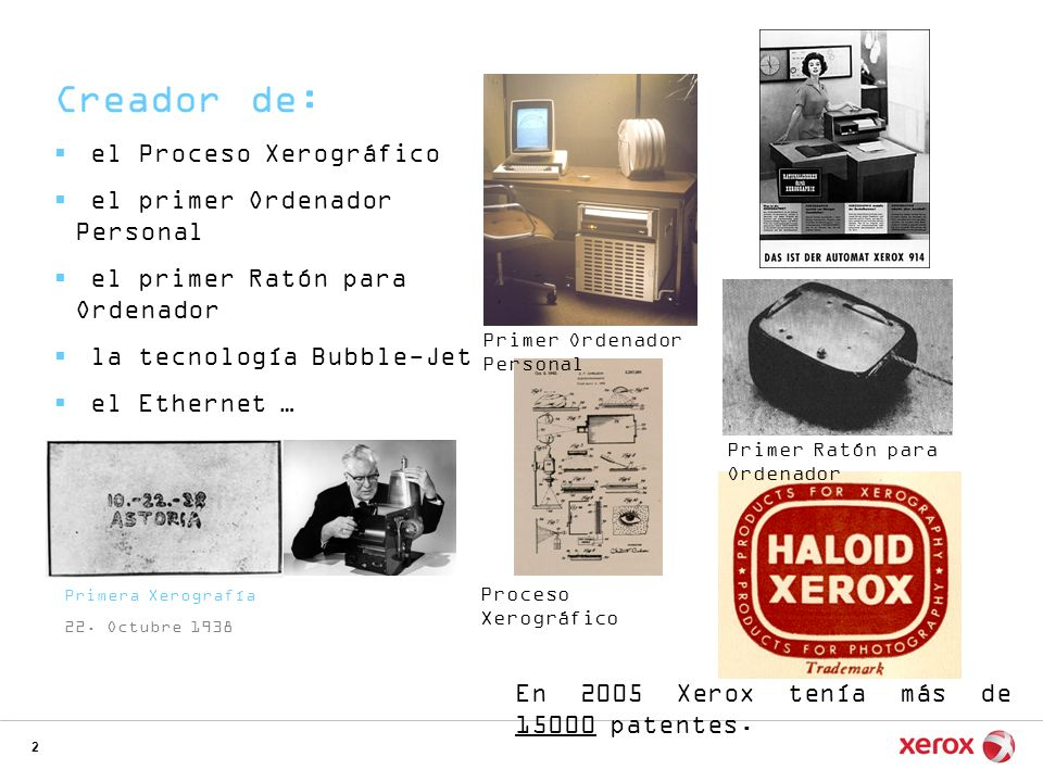 2 Creador de: el Proceso Xerográfico el primer Ordenador Personal el primer Ratón para Ordenador la tecnología Bubble-Jet el Ethernet … Proceso Xerogr