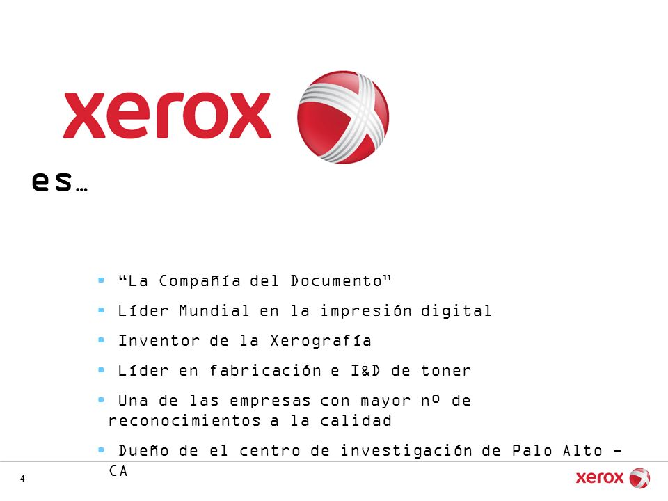 4 es … La Compañía del Documento Líder Mundial en la impresión digital Inventor de la Xerografía Líder en fabricación e I&D de toner Una de las empres
