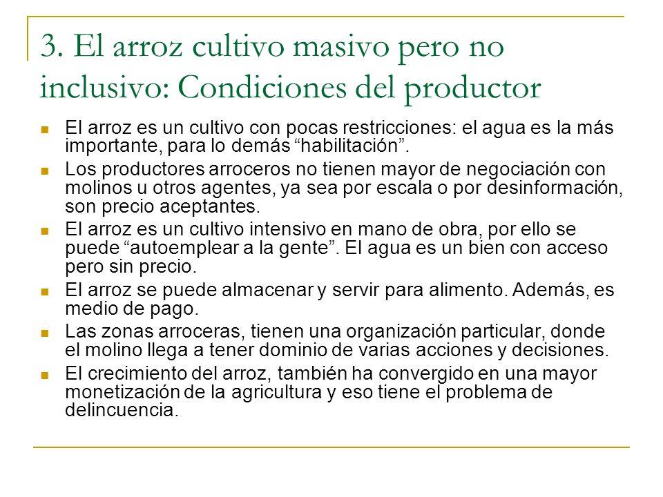 3. El arroz cultivo masivo pero no inclusivo: Condiciones del productor El arroz es un cultivo con pocas restricciones: el agua es la más importante,