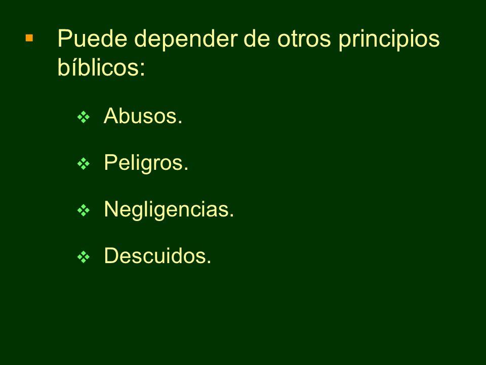 Puede depender de otros principios bíblicos: Abusos. Peligros. Negligencias. Descuidos.