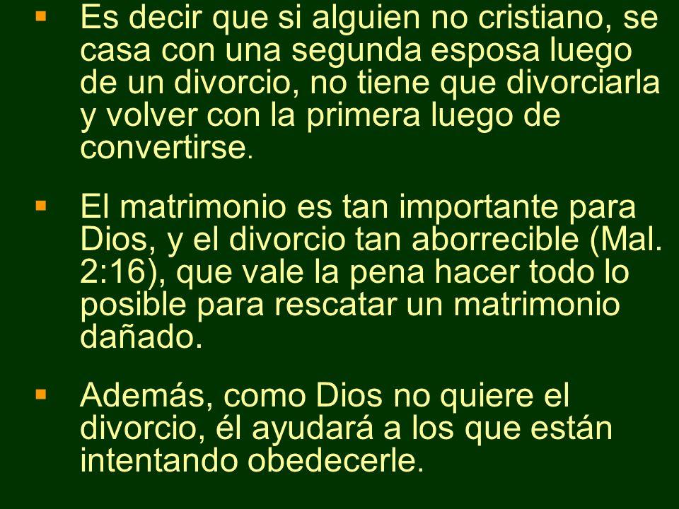 Es decir que si alguien no cristiano, se casa con una segunda esposa luego de un divorcio, no tiene que divorciarla y volver con la primera luego de c