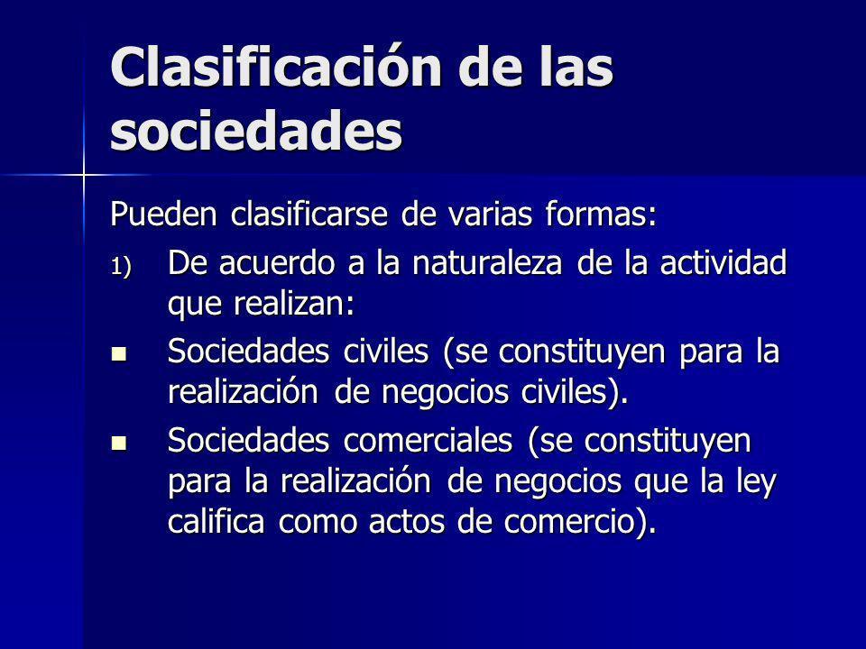 Clasificación de las sociedades Pueden clasificarse de varias formas: 1) De acuerdo a la naturaleza de la actividad que realizan: Sociedades civiles (