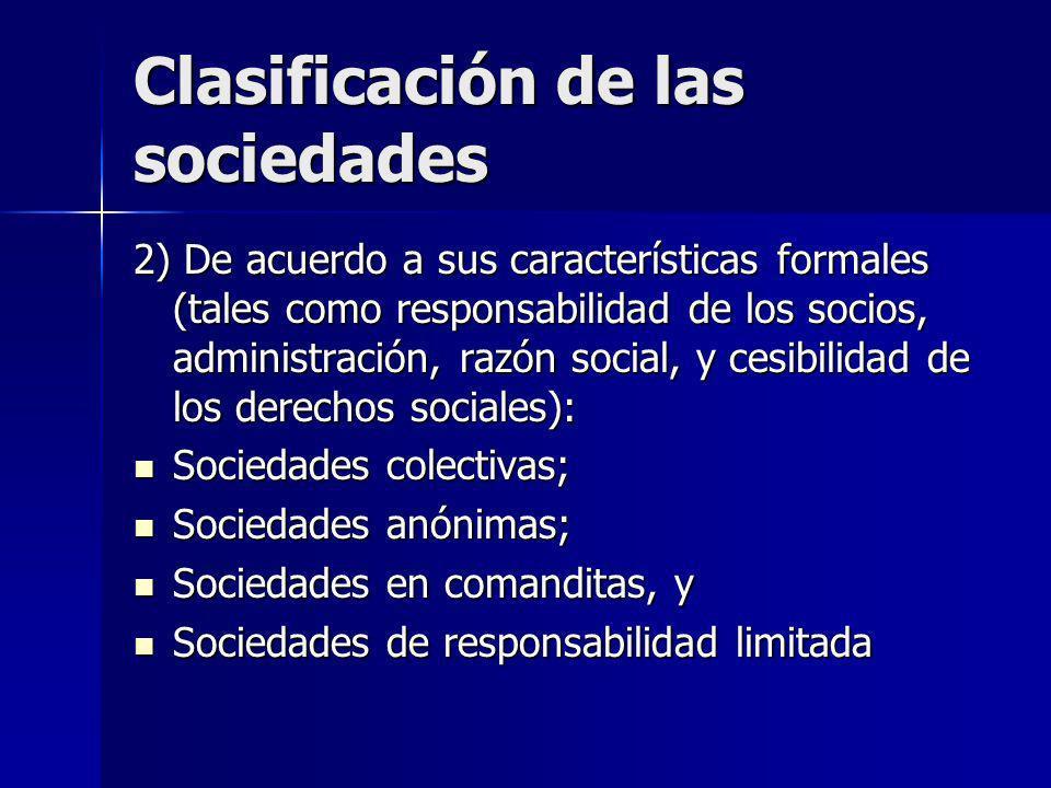 Clasificación de las sociedades 2) De acuerdo a sus características formales (tales como responsabilidad de los socios, administración, razón social,