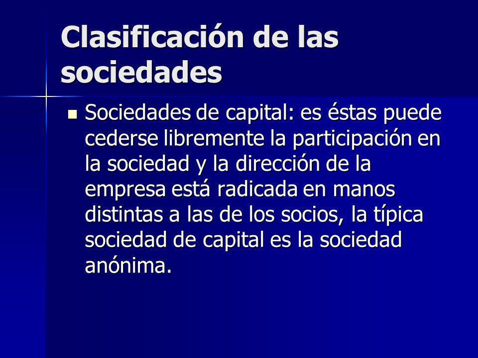 Clasificación de las sociedades Sociedades de capital: es éstas puede cederse libremente la participación en la sociedad y la dirección de la empresa