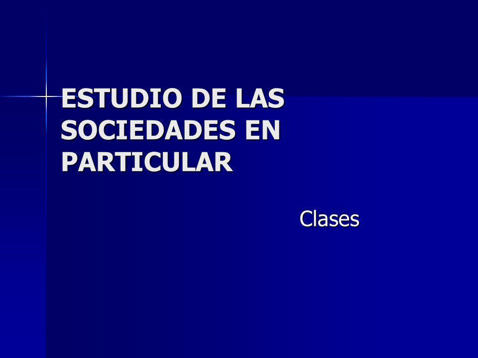 ESTUDIO DE LAS SOCIEDADES EN PARTICULAR Clases Clases