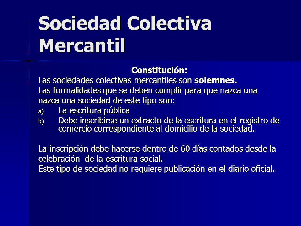Sociedad Colectiva Mercantil Constitución: Las sociedades colectivas mercantiles son solemnes. Las formalidades que se deben cumplir para que nazca un