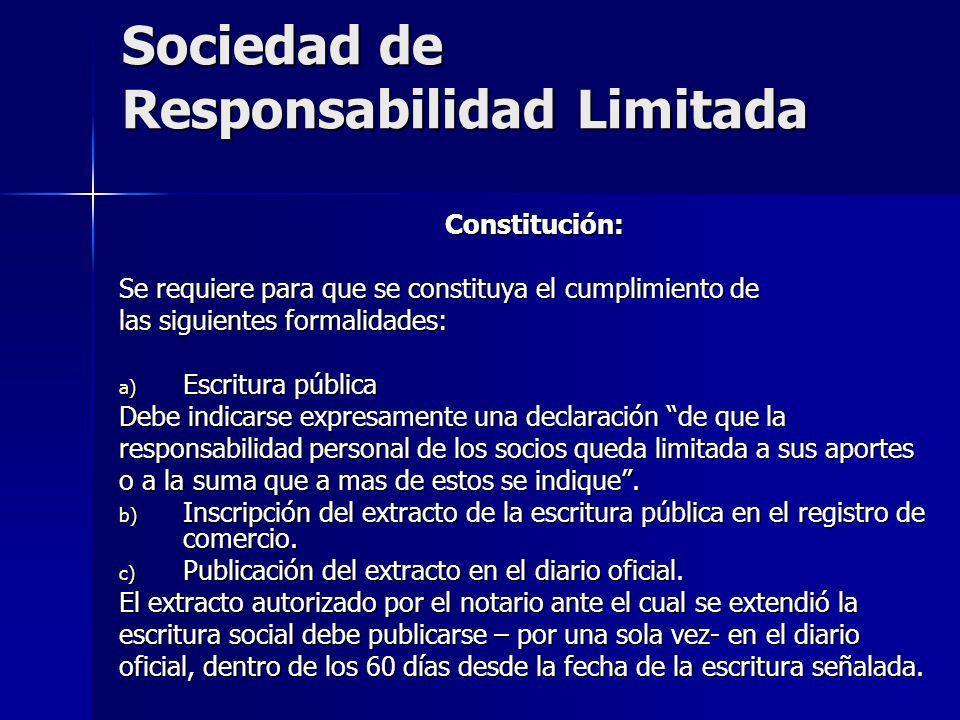 Sociedad de Responsabilidad Limitada Constitución: Se requiere para que se constituya el cumplimiento de las siguientes formalidades: a) Escritura púb