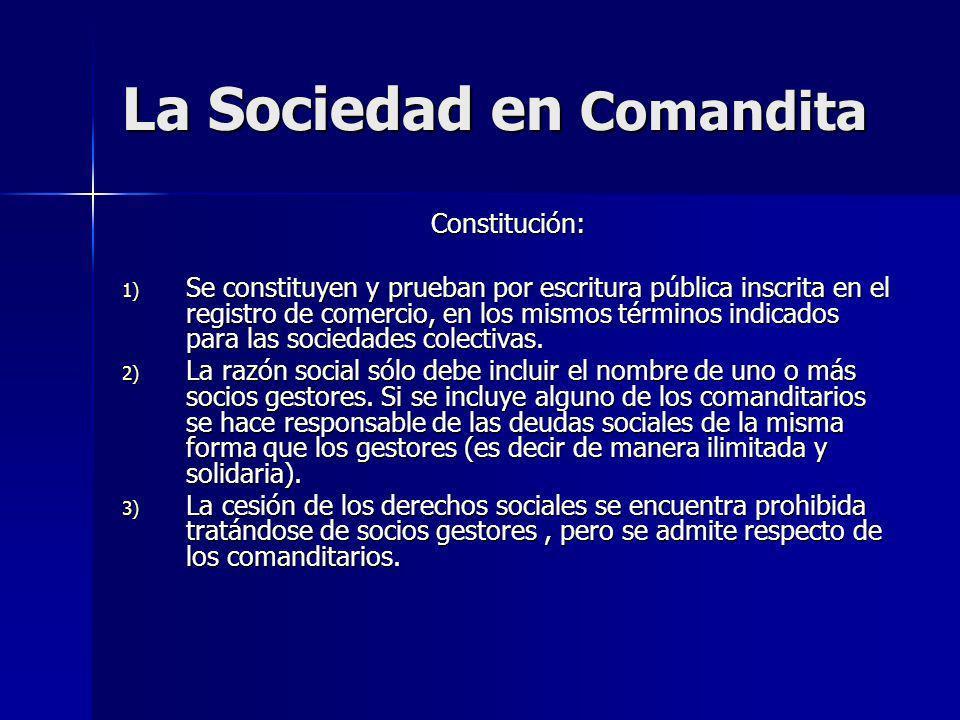 La Sociedad en Comandita Constitución: 1) Se constituyen y prueban por escritura pública inscrita en el registro de comercio, en los mismos términos i