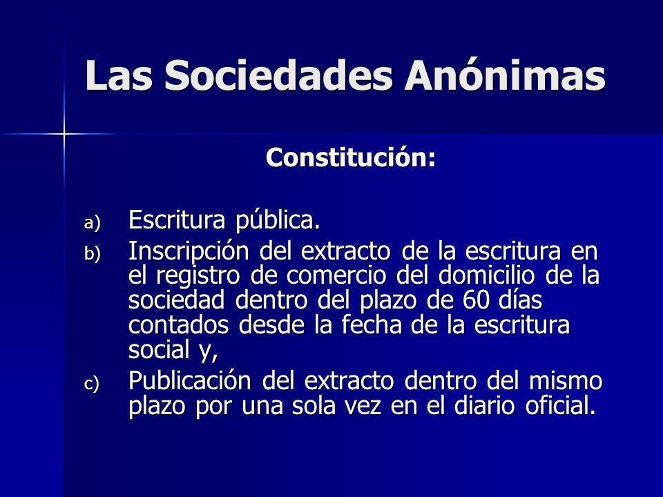 Las Sociedades Anónimas Constitución: a) Escritura pública. b) Inscripción del extracto de la escritura en el registro de comercio del domicilio de la