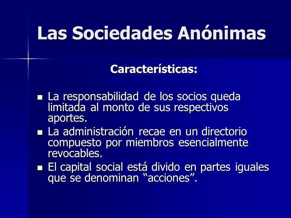 Las Sociedades Anónimas Características: La responsabilidad de los socios queda limitada al monto de sus respectivos aportes. La responsabilidad de lo