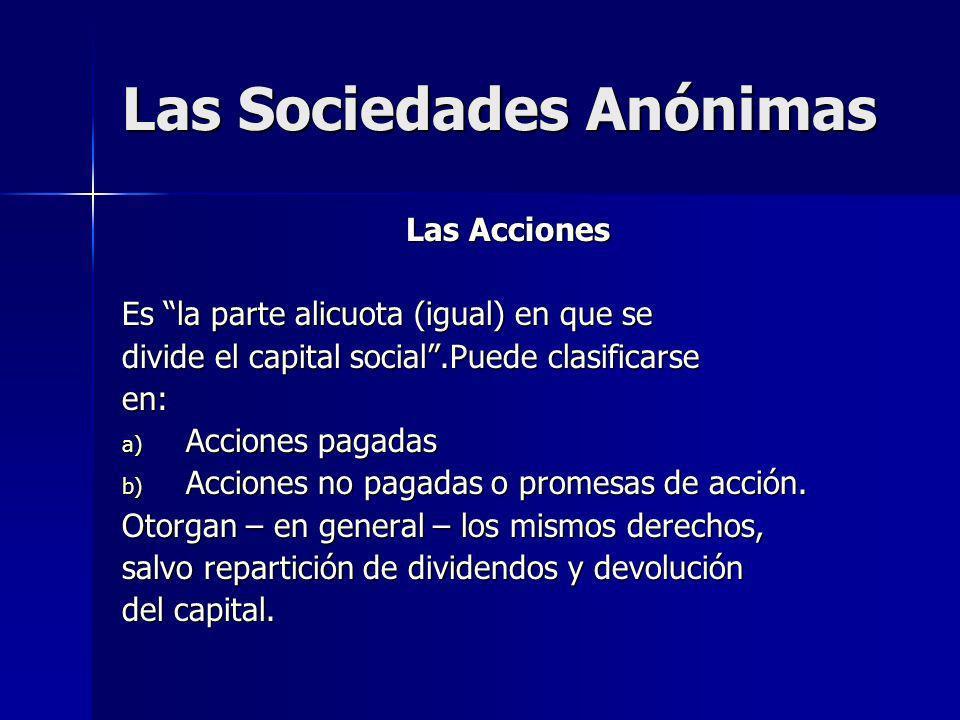 Las Sociedades Anónimas Las Acciones Es la parte alicuota (igual) en que se divide el capital social.Puede clasificarse en: a) Acciones pagadas b) Acc