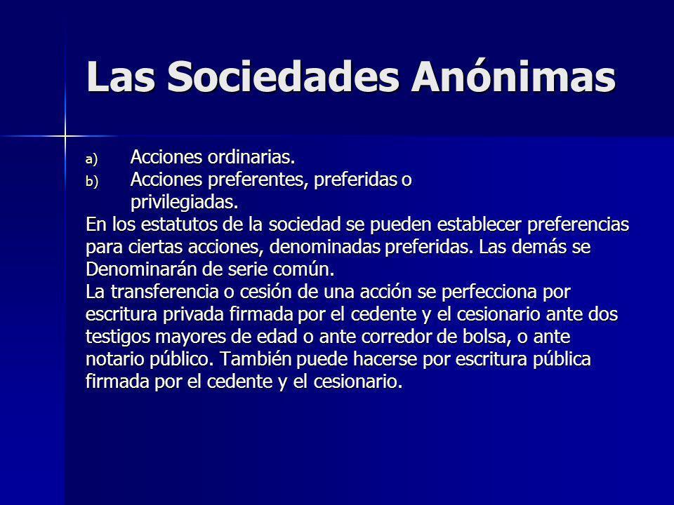 Las Sociedades Anónimas a) Acciones ordinarias. b) Acciones preferentes, preferidas o privilegiadas. En los estatutos de la sociedad se pueden estable