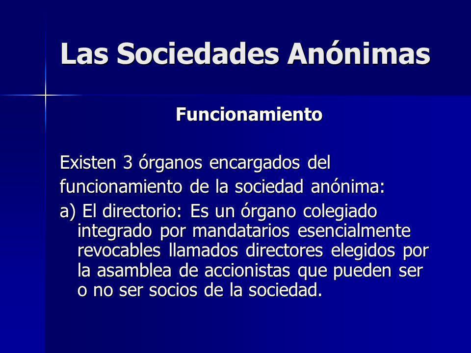 Las Sociedades Anónimas Funcionamiento Existen 3 órganos encargados del funcionamiento de la sociedad anónima: a) El directorio: Es un órgano colegiad