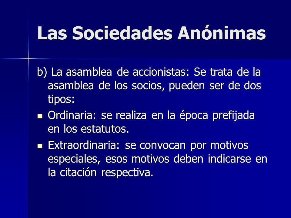 Las Sociedades Anónimas b) La asamblea de accionistas: Se trata de la asamblea de los socios, pueden ser de dos tipos: Ordinaria: se realiza en la épo