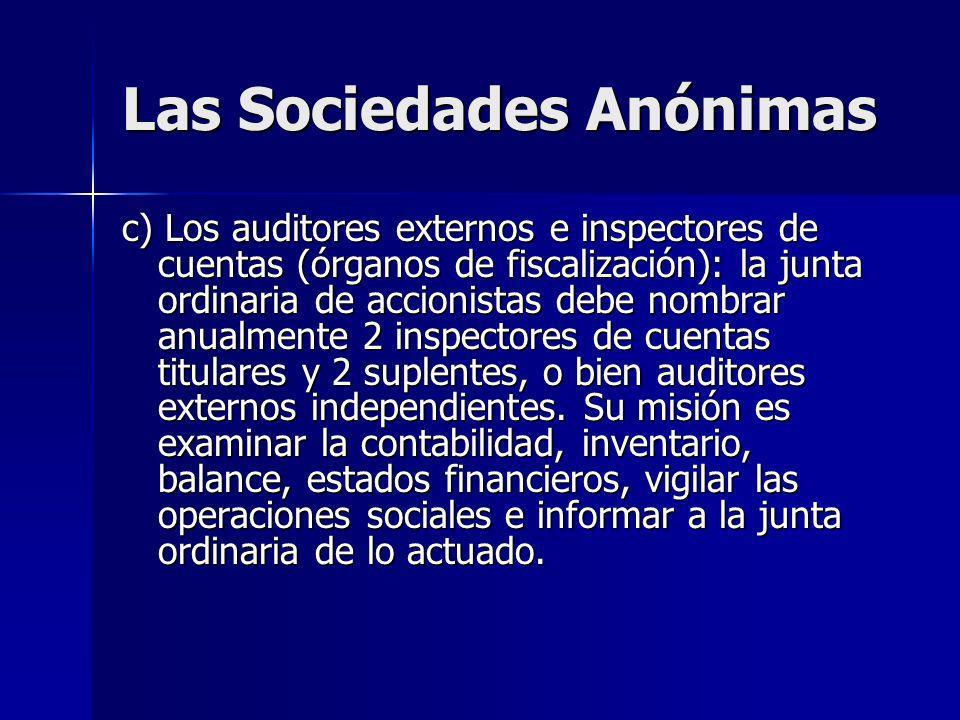 Las Sociedades Anónimas c) Los auditores externos e inspectores de cuentas (órganos de fiscalización): la junta ordinaria de accionistas debe nombrar