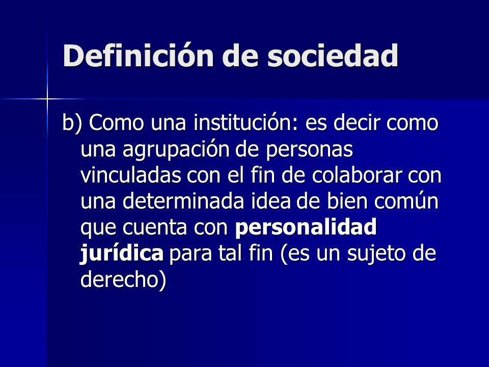 b) Como una institución: es decir como una agrupación de personas vinculadas con el fin de colaborar con una determinada idea de bien común que cuenta