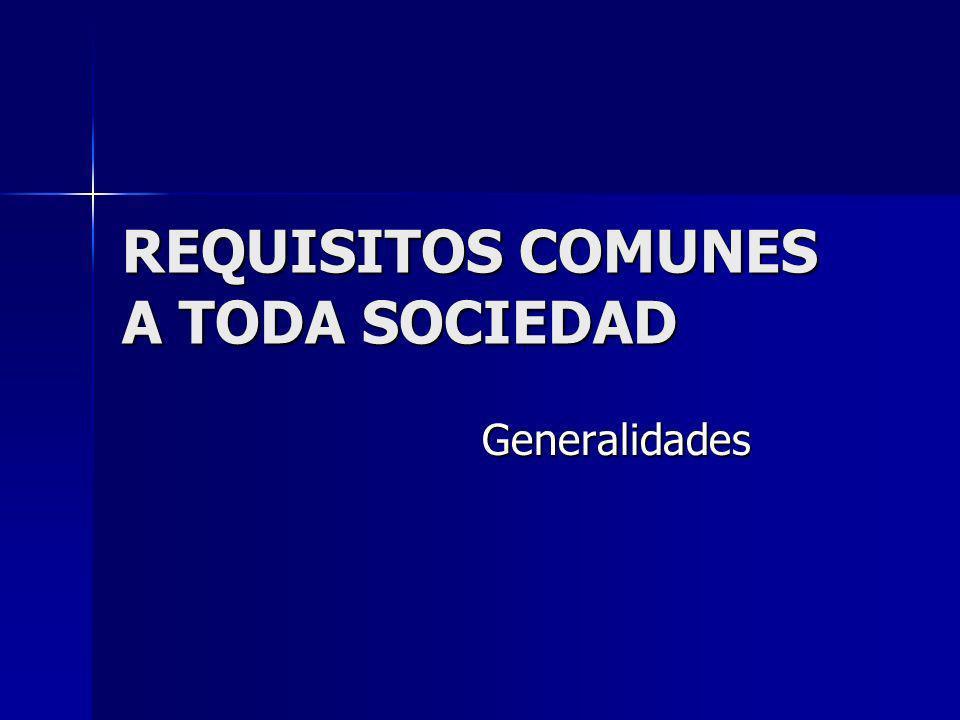 REQUISITOS COMUNES A TODA SOCIEDAD Generalidades Generalidades
