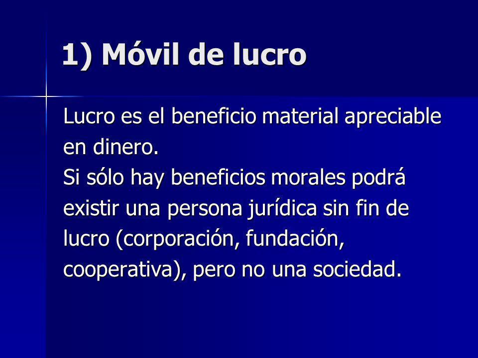 1) Móvil de lucro Lucro es el beneficio material apreciable en dinero. Si sólo hay beneficios morales podrá existir una persona jurídica sin fin de lu