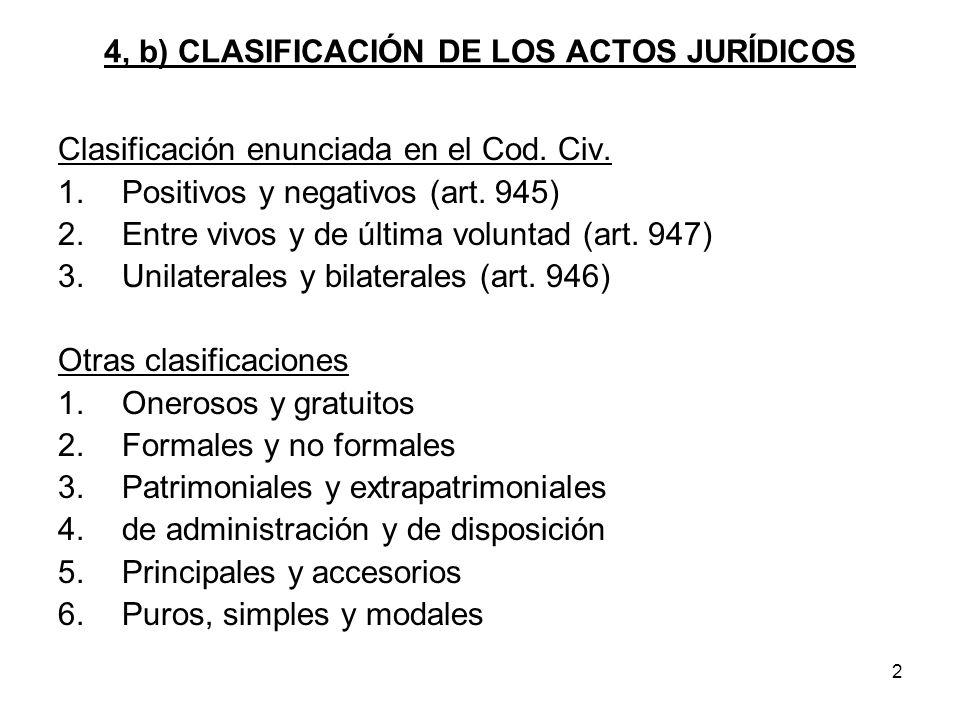 2 4, b) CLASIFICACIÓN DE LOS ACTOS JURÍDICOS Clasificación enunciada en el Cod. Civ. 1.Positivos y negativos (art. 945) 2.Entre vivos y de última volu