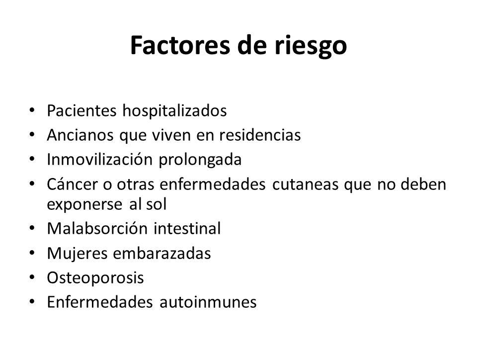 Factores de riesgo Pacientes hospitalizados Ancianos que viven en residencias Inmovilización prolongada Cáncer o otras enfermedades cutaneas que no de