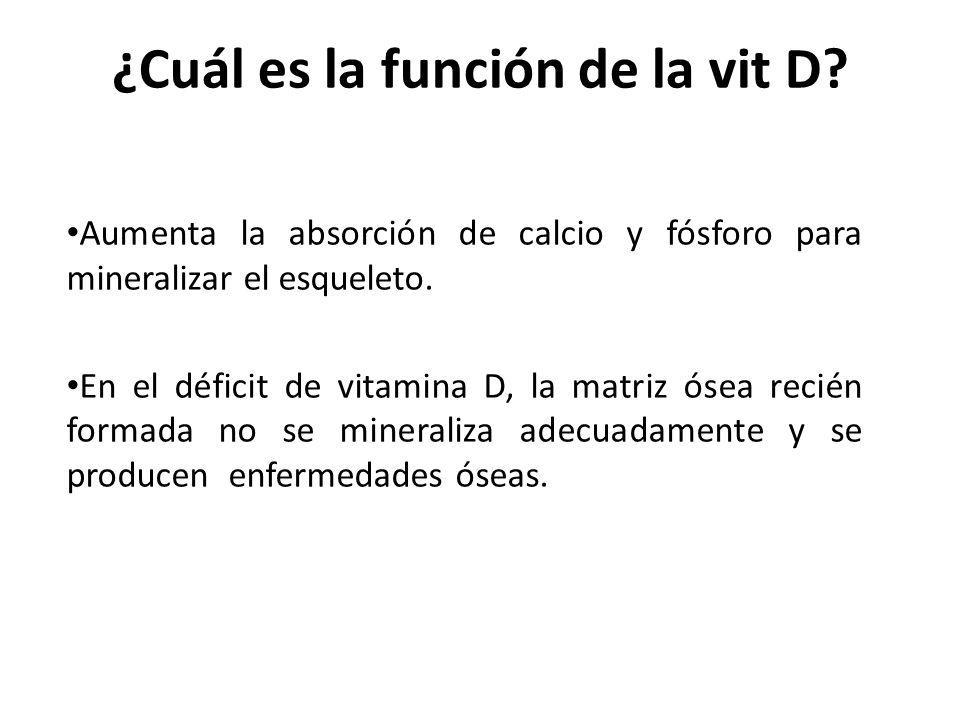 ¿Cuál es la función de la vit D? Aumenta la absorción de calcio y fósforo para mineralizar el esqueleto. En el déficit de vitamina D, la matriz ósea r
