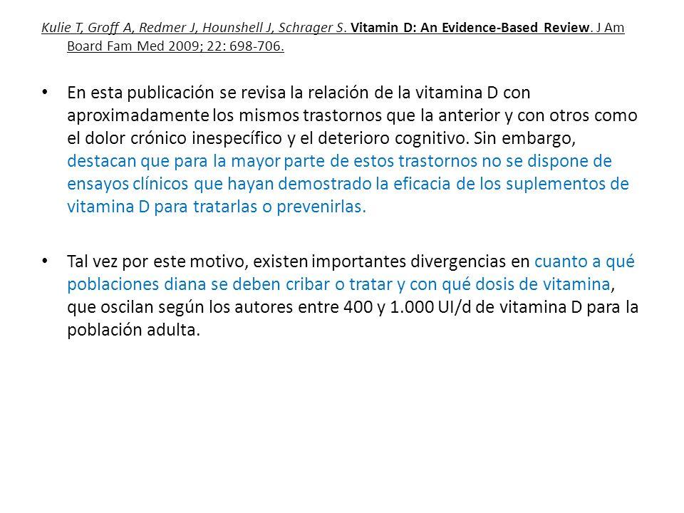 Kulie T, Groff A, Redmer J, Hounshell J, Schrager S. Vitamin D: An Evidence-Based Review. J Am Board Fam Med 2009; 22: 698-706. En esta publicación se