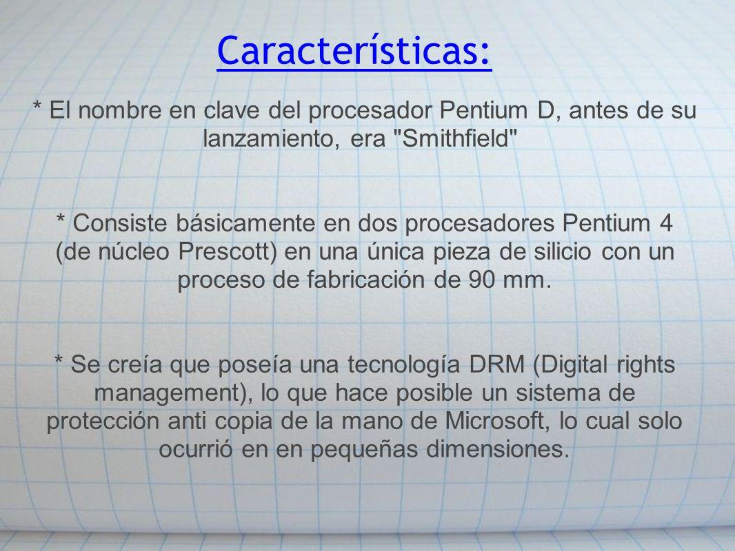 Características: * El nombre en clave del procesador Pentium D, antes de su lanzamiento, era
