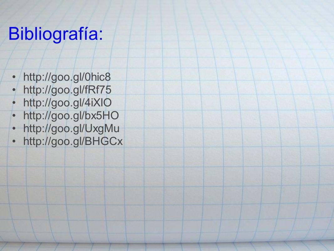 Bibliografía: http://goo.gl/0hic8 http://goo.gl/fRf75 http://goo.gl/4iXIO http://goo.gl/bx5HO http://goo.gl/UxgMu http://goo.gl/BHGCx