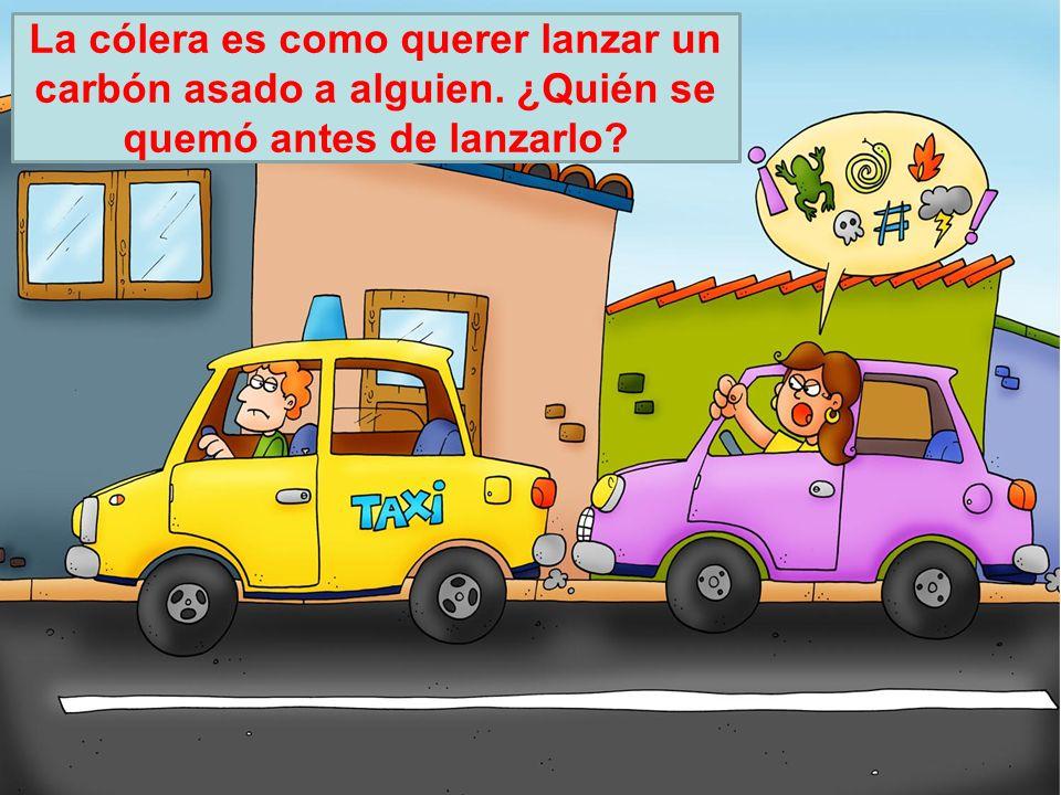 Asesoría Pedagógica 2012 La cólera es como querer lanzar un carbón asado a alguien. ¿Quién se quemó antes de lanzarlo?