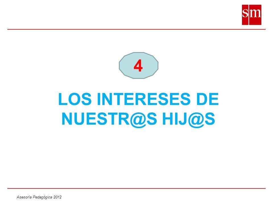 Asesoría Pedagógica 2012 LOS INTERESES DE NUESTR@S HIJ@S 4