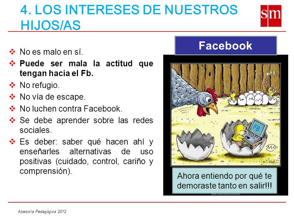 Asesoría Pedagógica 2012 No es malo en sí. Puede ser mala la actitud que tengan hacia el Fb. No refugio. No vía de escape. No luchen contra Facebook.