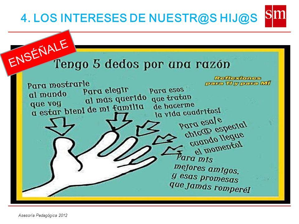 Asesoría Pedagógica 2012 ENSÉÑALE 4. LOS INTERESES DE NUESTR@S HIJ@S