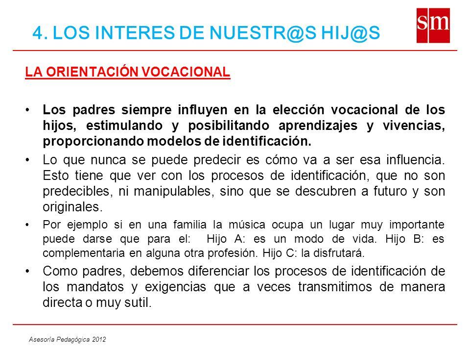 Asesoría Pedagógica 2012 LA ORIENTACIÓN VOCACIONAL Los padres siempre influyen en la elección vocacional de los hijos, estimulando y posibilitando apr