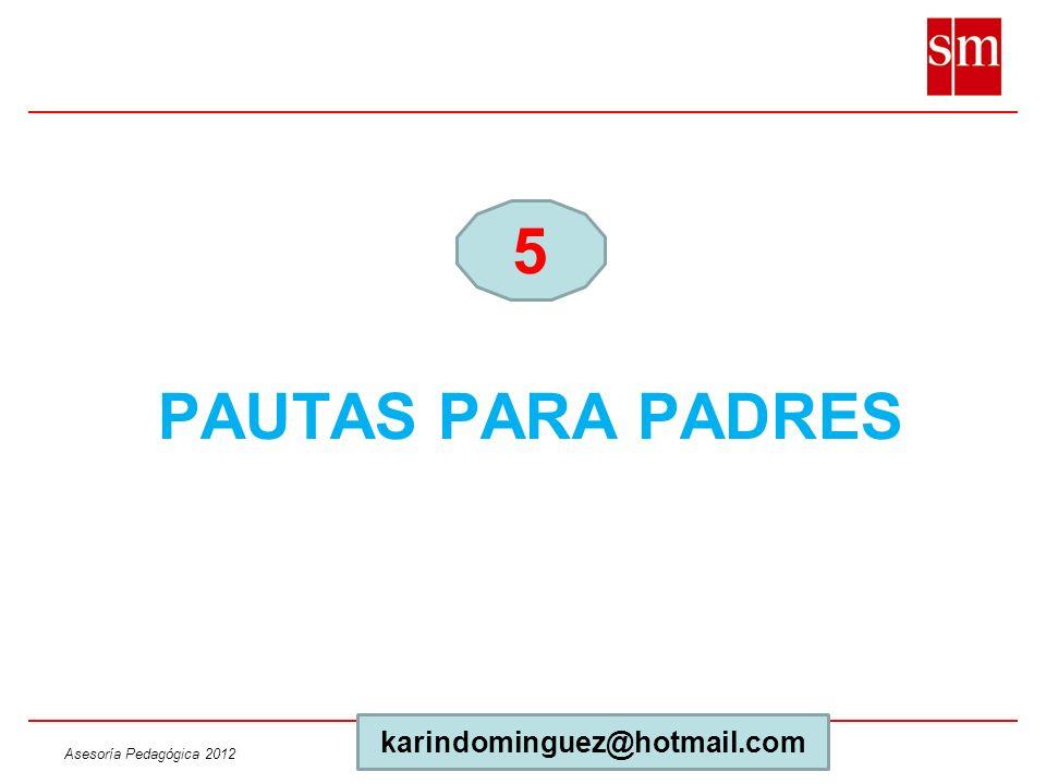 Asesoría Pedagógica 2012 PAUTAS PARA PADRES 5 karindominguez@hotmail.com