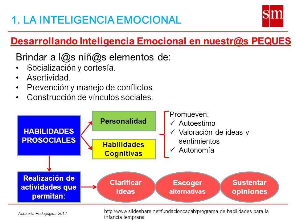 Asesoría Pedagógica 2012 1. LA INTELIGENCIA EMOCIONAL Brindar a l@s niñ@s elementos de: Socialización y cortesía. Asertividad. Prevención y manejo de