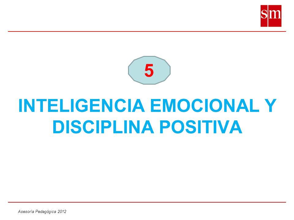 Asesoría Pedagógica 2012 INTELIGENCIA EMOCIONAL Y DISCIPLINA POSITIVA 5