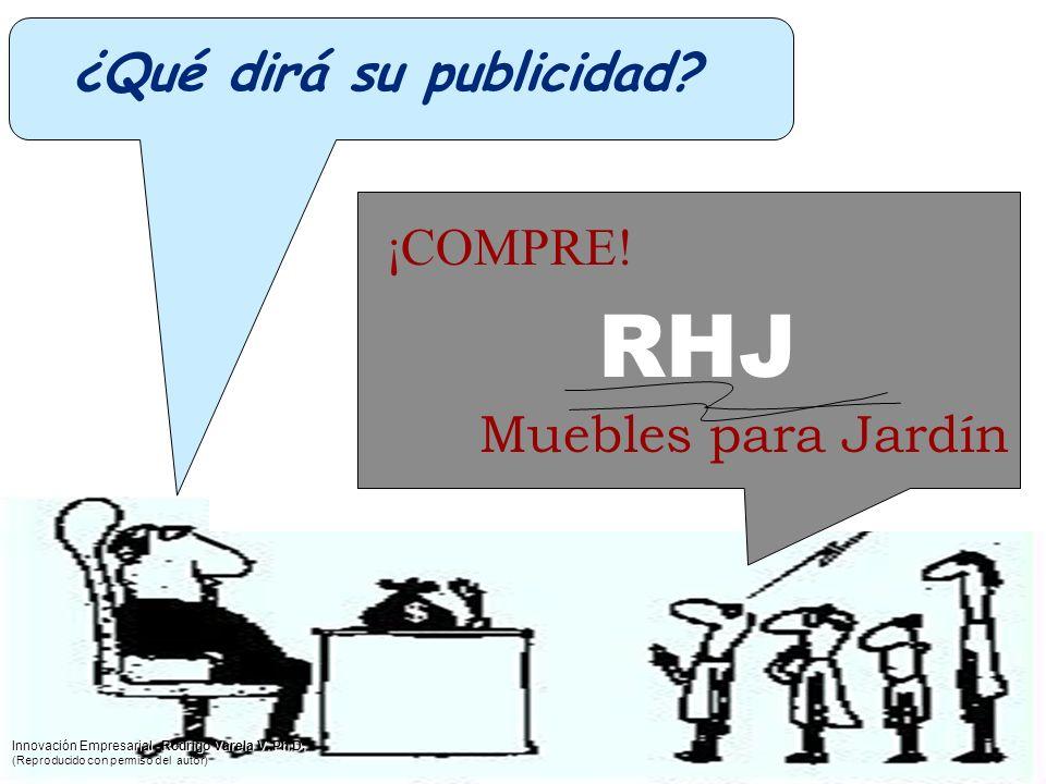 ¿Qué dirá su publicidad? ¡COMPRE! RHJ Muebles para Jardín Innovación Empresarial - Rodrigo Varela V. Ph.D. (Reproducido con permiso del autor)
