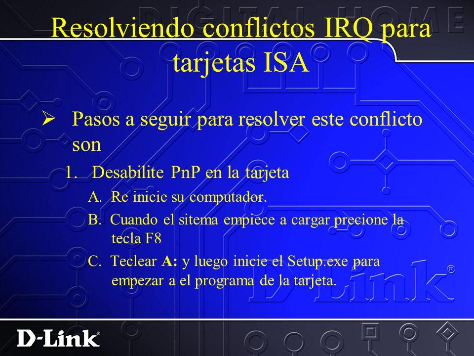 Resolviendo conflictos IRQ para Tarjetas PCI Metodos para reolver estos conflictos: –Cambie el BUS que esta usando –Usando BIOS, cambie el IRQdel BUS