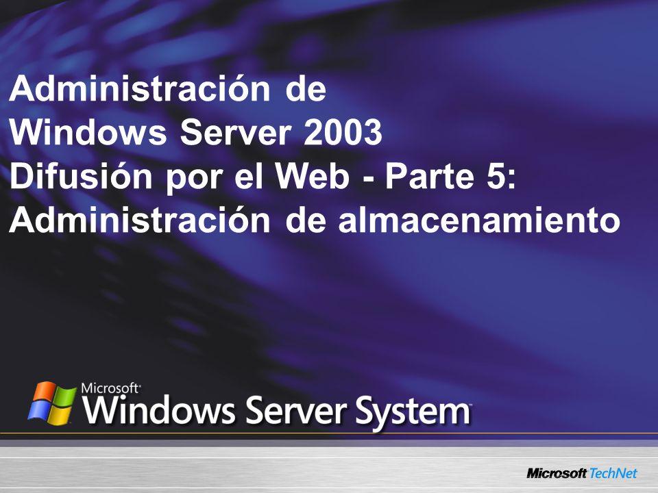 Lo que vamos a cubrir: Opciones de almacenamiento y terminología en Windows Servidor 2003 Opciones de configuración flexible proporcionada con los discos dinámicos Utilidades del sistema y herramientas de línea de comando empleados para administrar el almacenamiento