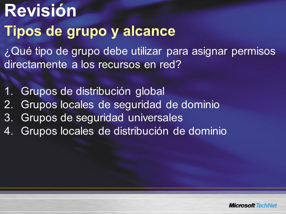 Revisión Tipos de grupo y alcance ¿Qué tipo de grupo debe utilizar para asignar permisos directamente a los recursos en red.