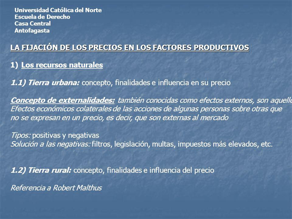 Universidad Católica del Norte Escuela de Derecho Casa Central Antofagasta LA FIJACIÓN DE LOS PRECIOS EN LOS FACTORES PRODUCTIVOS 1)Los recursos natur