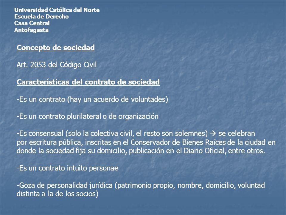 Universidad Católica del Norte Escuela de Derecho Casa Central Antofagasta Concepto de sociedad Art. 2053 del Código Civil Características del contrat