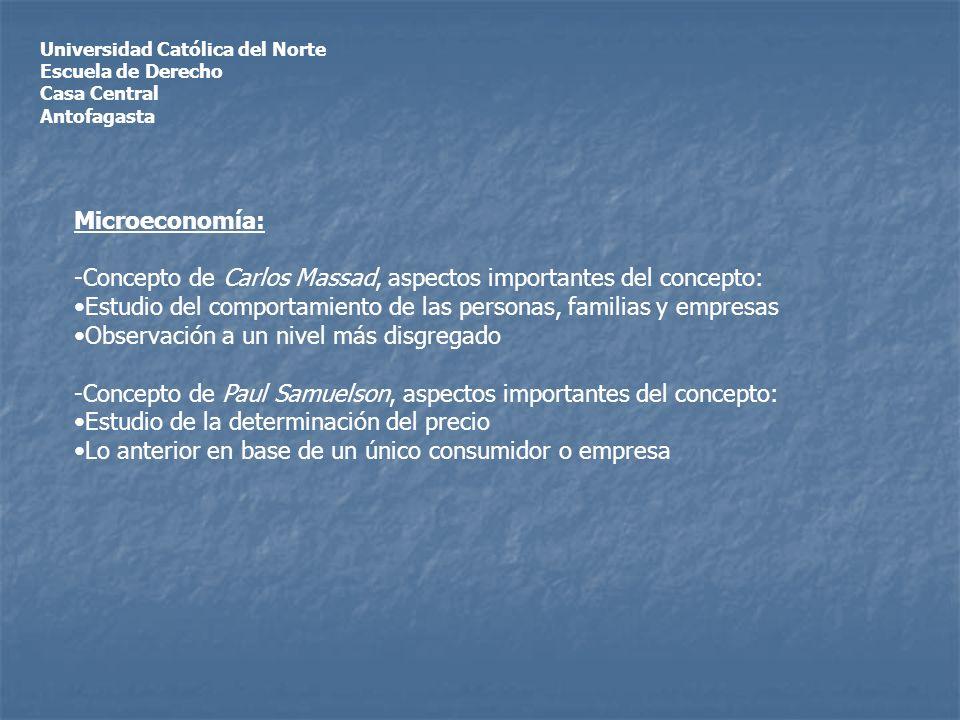Universidad Católica del Norte Escuela de Derecho Casa Central Antofagasta Microeconomía: -Concepto de Carlos Massad, aspectos importantes del concept