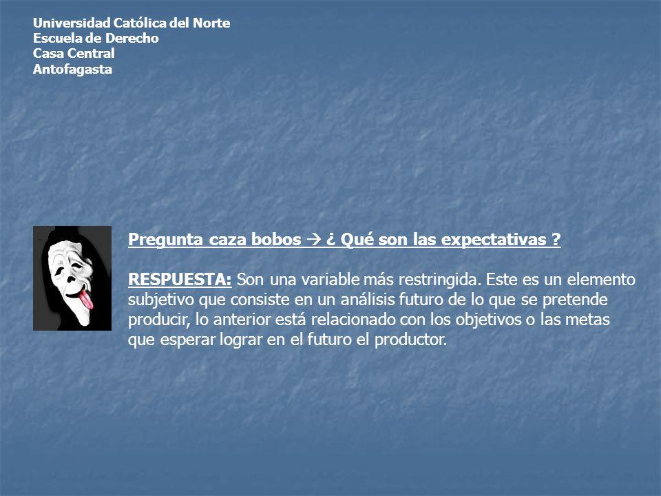 Universidad Católica del Norte Escuela de Derecho Casa Central Antofagasta Pregunta caza bobos ¿ Qué son las expectativas ? RESPUESTA: Son una variabl