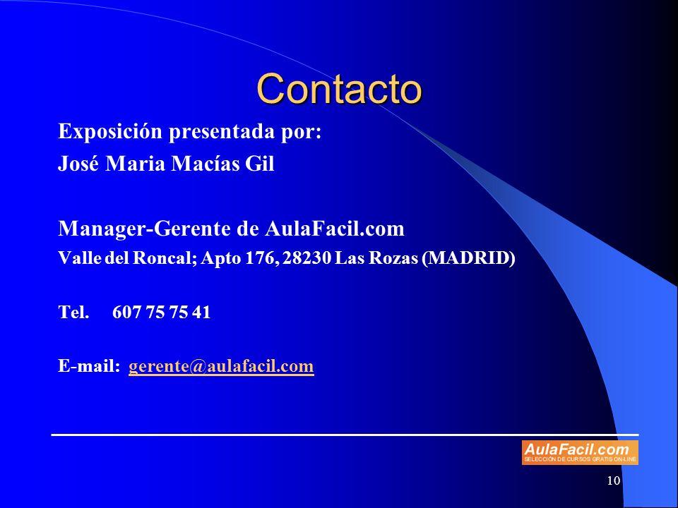 10 Contacto Exposición presentada por: José Maria Macías Gil Manager-Gerente de AulaFacil.com Valle del Roncal; Apto 176, 28230 Las Rozas (MADRID) Tel