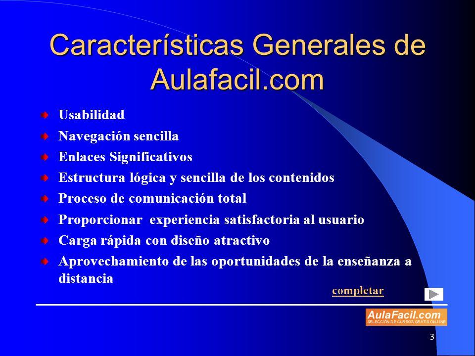 3 Características Generales de Aulafacil.com Usabilidad Navegación sencilla Enlaces Significativos Estructura lógica y sencilla de los contenidos Proc