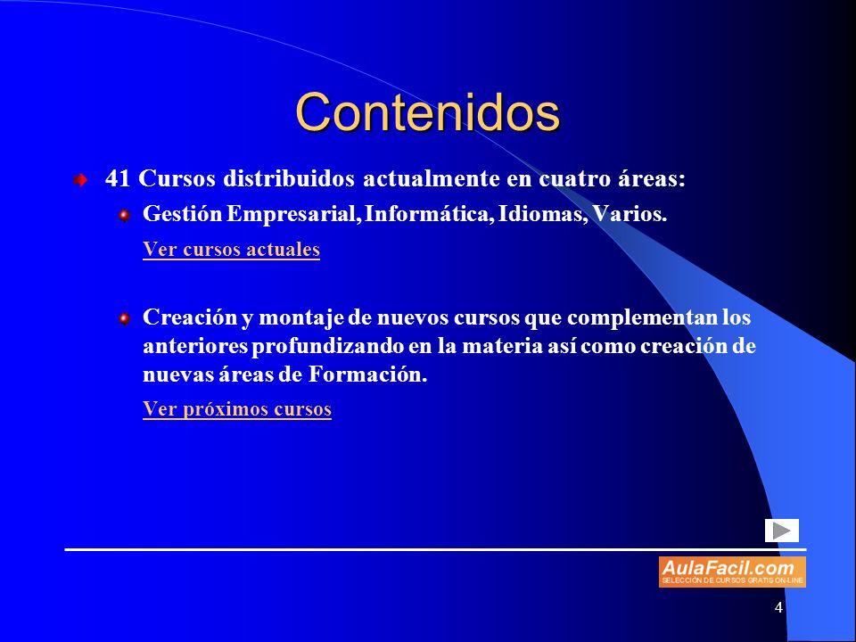 4 Contenidos 41 Cursos distribuidos actualmente en cuatro áreas: Gestión Empresarial, Informática, Idiomas, Varios. Ver cursos actuales Creación y mon